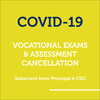 Vocational Exams and Assessment Cancellation – Statement from Principal & CEO