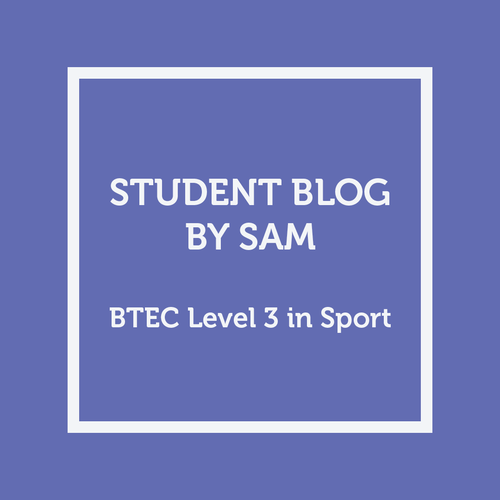 Student Blog - Sam - BTEC Level 3 in Sport